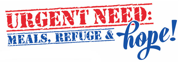 Urgent need: meals, refuge, and hope!